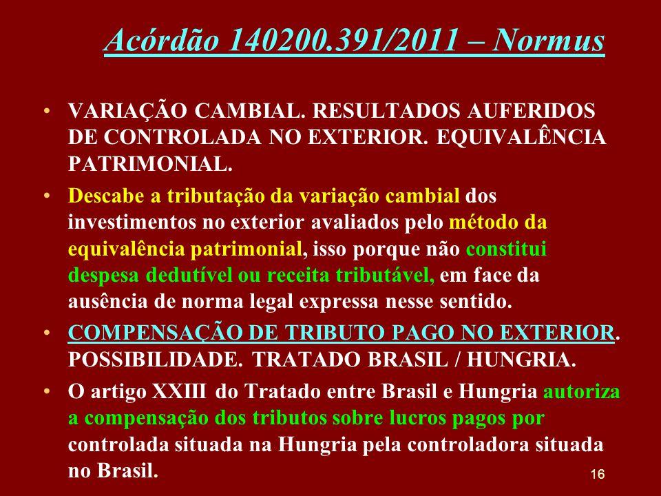 Acórdão 140200.391/2011 – Normus VARIAÇÃO CAMBIAL. RESULTADOS AUFERIDOS DE CONTROLADA NO EXTERIOR. EQUIVALÊNCIA PATRIMONIAL.