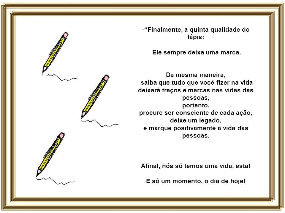 Finalmente, a quinta qualidade do lápis: