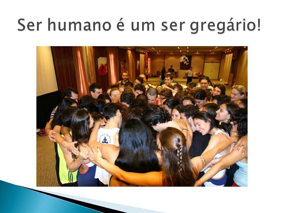 Ser humano é um ser gregário!