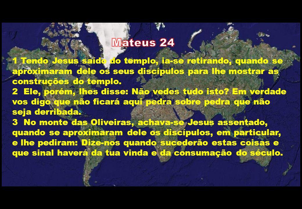 Mateus 24 1 Tendo Jesus saído do templo, ia-se retirando, quando se aproximaram dele os seus discípulos para lhe mostrar as construções do templo.