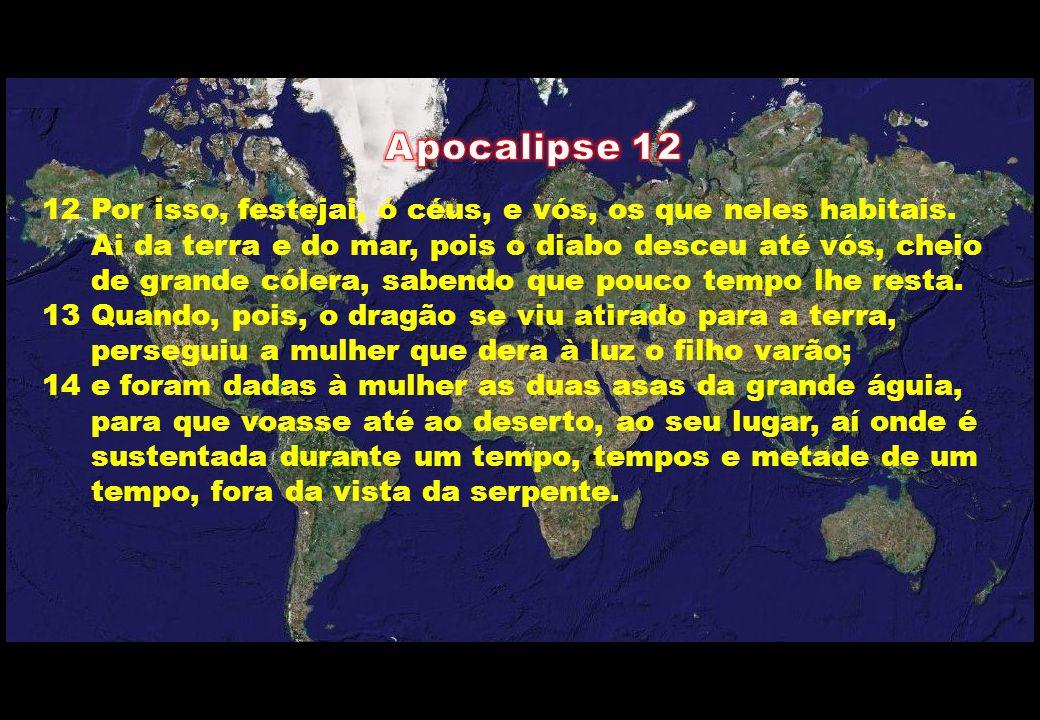 Apocalipse 12 12 Por isso, festejai, ó céus, e vós, os que neles habitais. Ai da terra e do mar, pois o diabo desceu até vós, cheio.