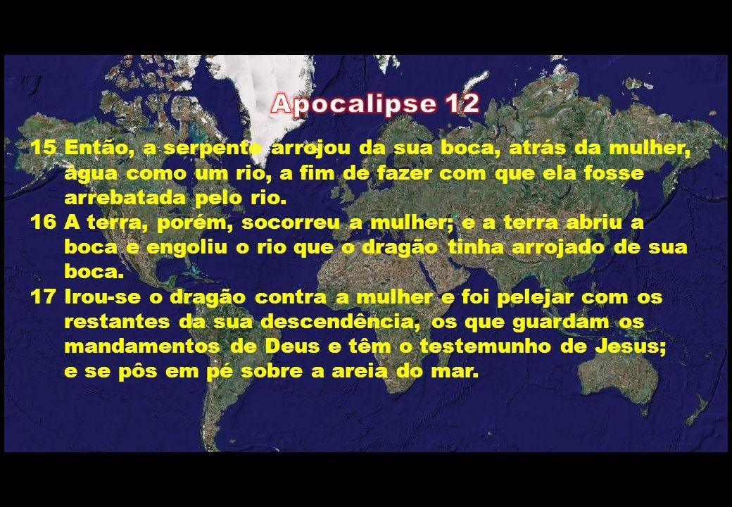 Apocalipse 12 15 Então, a serpente arrojou da sua boca, atrás da mulher, água como um rio, a fim de fazer com que ela fosse.