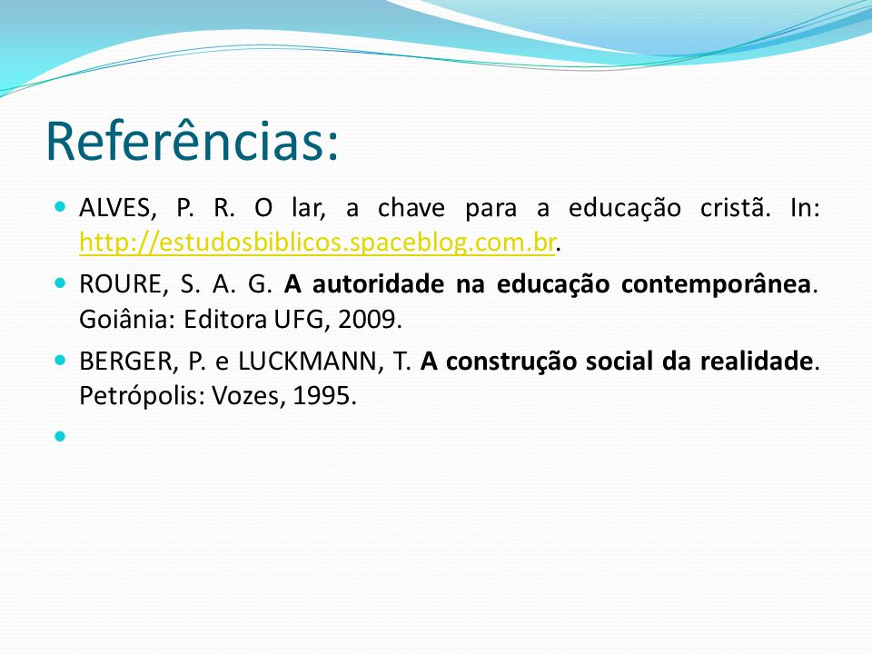Referências: ALVES, P. R. O lar, a chave para a educação cristã. In: http://estudosbiblicos.spaceblog.com.br.
