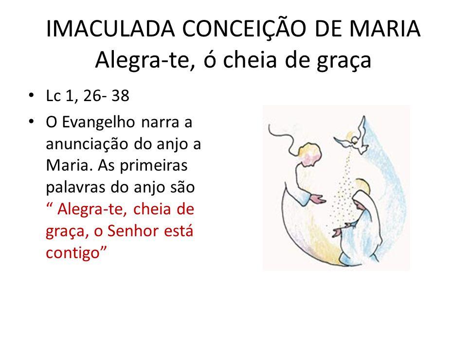 IMACULADA CONCEIÇÃO DE MARIA Alegra-te, ó cheia de graça