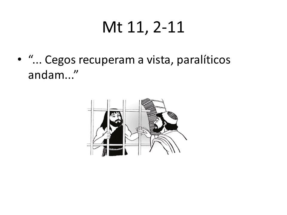 Mt 11, 2-11 ... Cegos recuperam a vista, paralíticos andam...