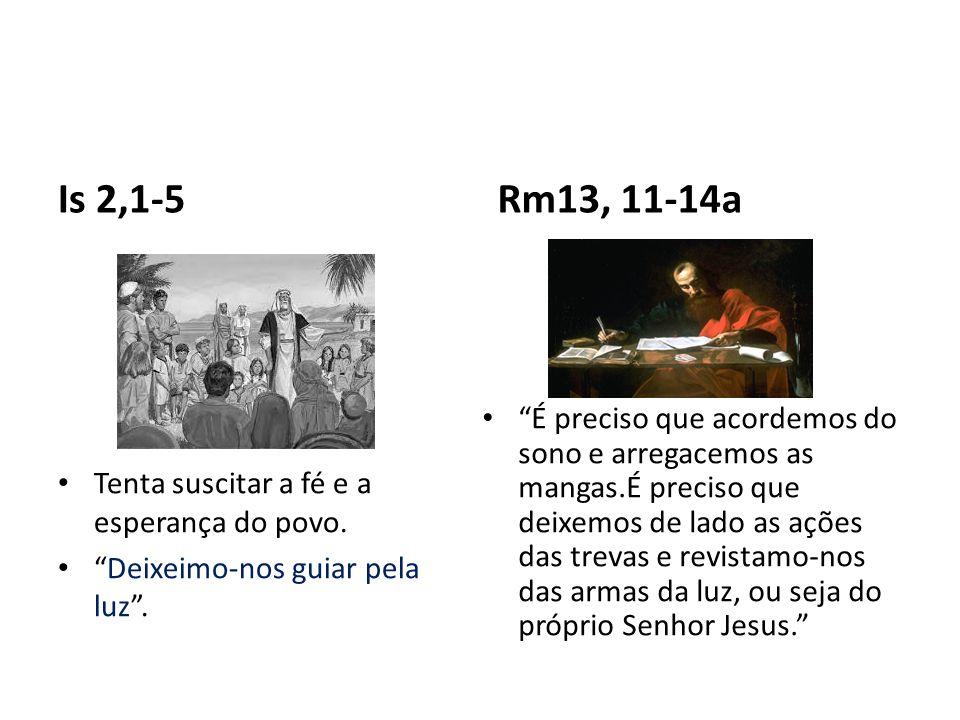 Is 2,1-5 Rm13, 11-14a. Tenta suscitar a fé e a esperança do povo. Deixeimo-nos guiar pela luz .