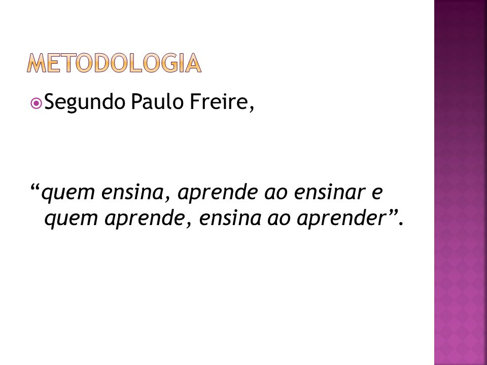 METODOLOGIA Segundo Paulo Freire,