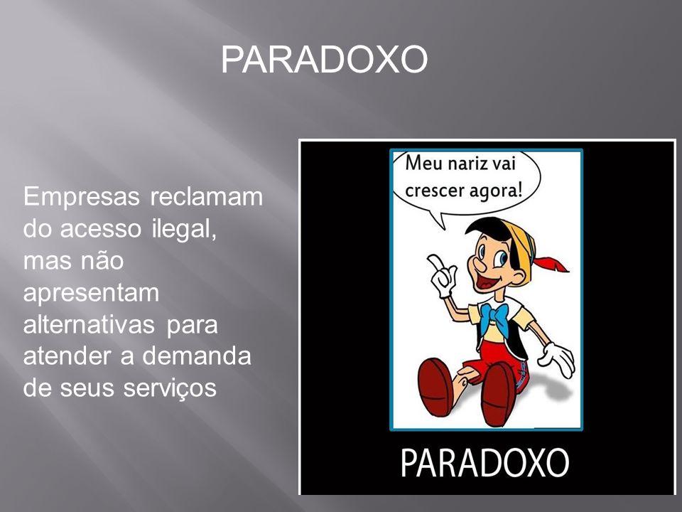 PARADOXO Empresas reclamam do acesso ilegal, mas não apresentam alternativas para atender a demanda de seus serviços.
