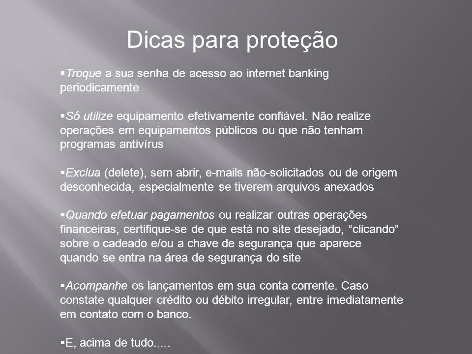 Dicas para proteção Troque a sua senha de acesso ao internet banking periodicamente.
