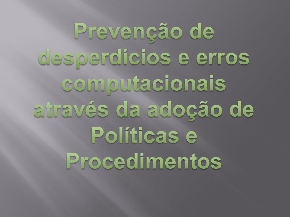 Prevenção de desperdícios e erros computacionais através da adoção de Políticas e Procedimentos