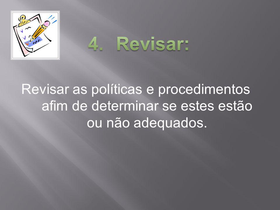 Revisar: Revisar as políticas e procedimentos afim de determinar se estes estão ou não adequados.