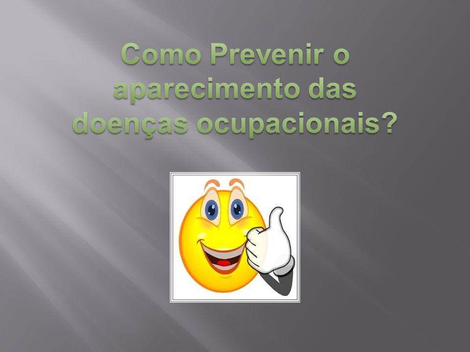 Como Prevenir o aparecimento das doenças ocupacionais