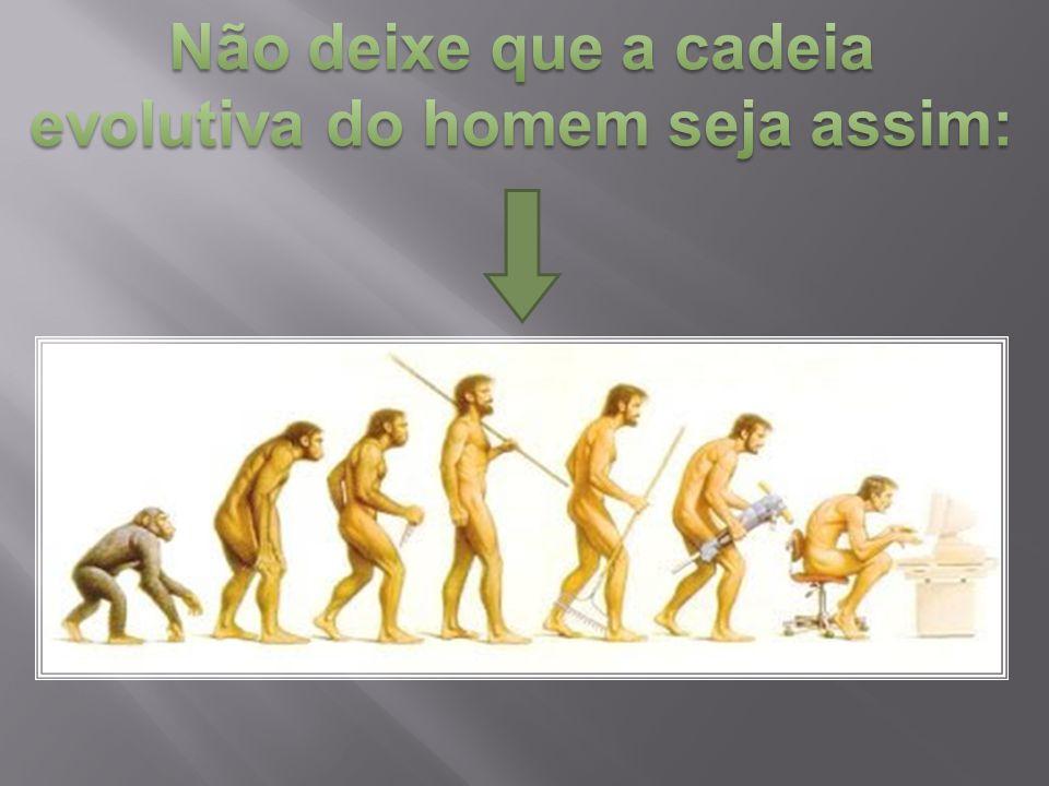 Não deixe que a cadeia evolutiva do homem seja assim: