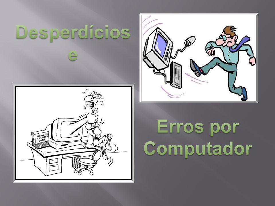 Desperdícios e Erros por Computador