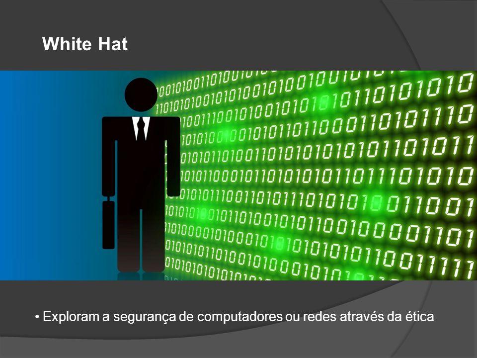 White Hat Exploram a segurança de computadores ou redes através da ética