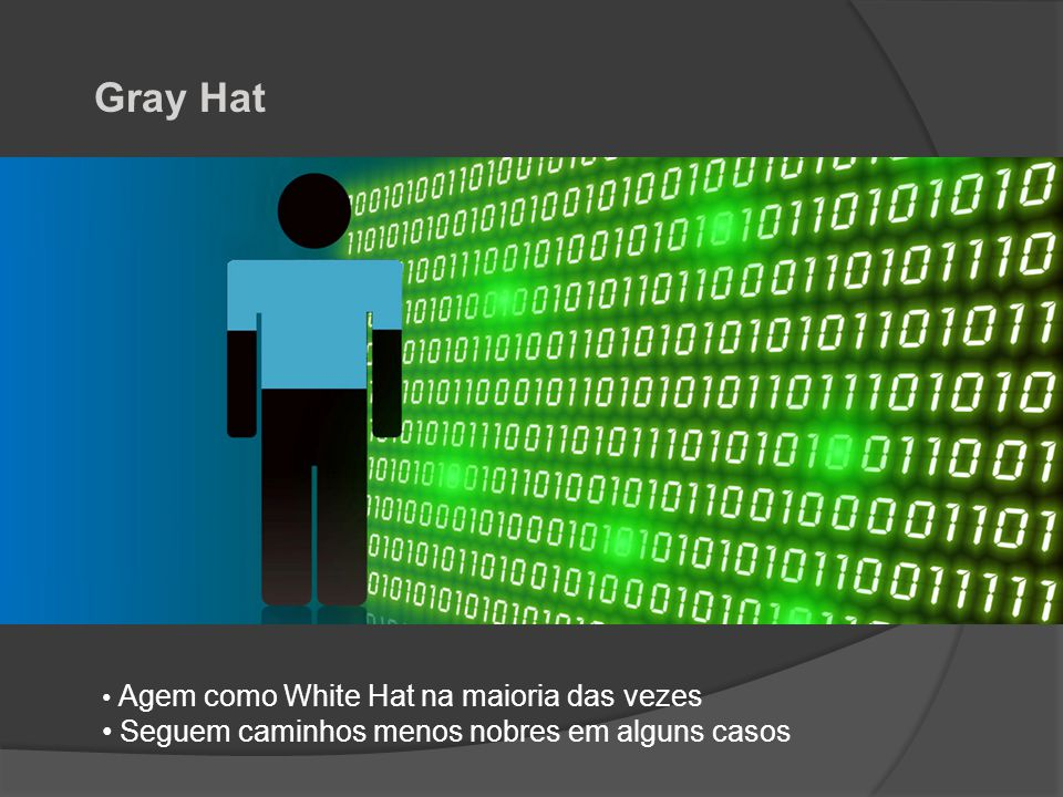 Gray Hat Seguem caminhos menos nobres em alguns casos