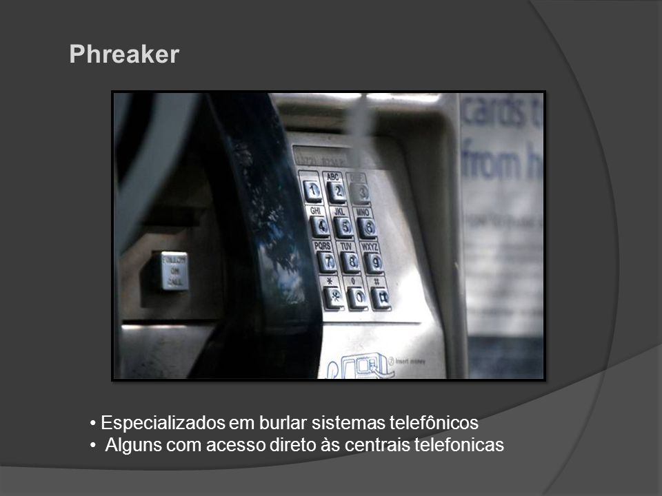 Phreaker Especializados em burlar sistemas telefônicos