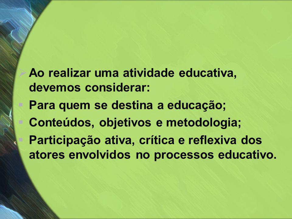 Ao realizar uma atividade educativa, devemos considerar: