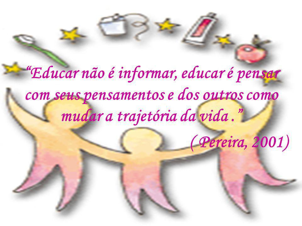 Educar não é informar, educar é pensar com seus pensamentos e dos outros como mudar a trajetória da vida .