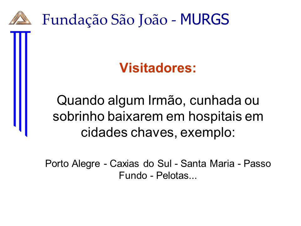 Visitadores: Quando algum Irmão, cunhada ou sobrinho baixarem em hospitais em cidades chaves, exemplo: Porto Alegre - Caxias do Sul - Santa Maria - Passo Fundo - Pelotas...