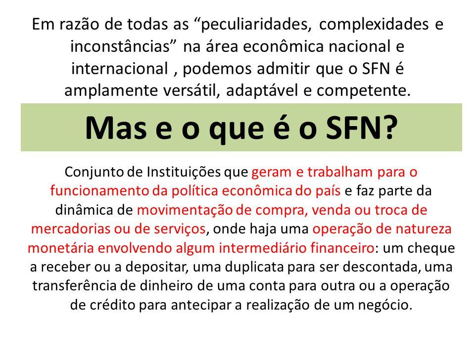 Em razão de todas as peculiaridades, complexidades e inconstâncias na área econômica nacional e internacional , podemos admitir que o SFN é amplamente versátil, adaptável e competente.