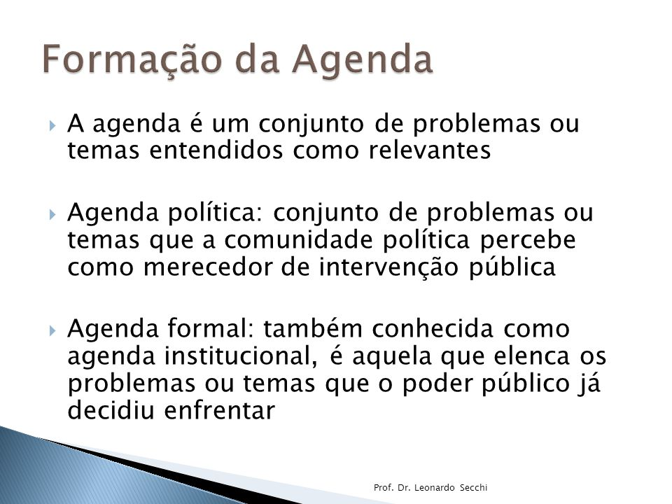 Formação da Agenda A agenda é um conjunto de problemas ou temas entendidos como relevantes.