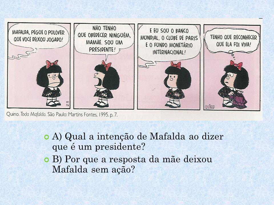 A) Qual a intenção de Mafalda ao dizer que é um presidente
