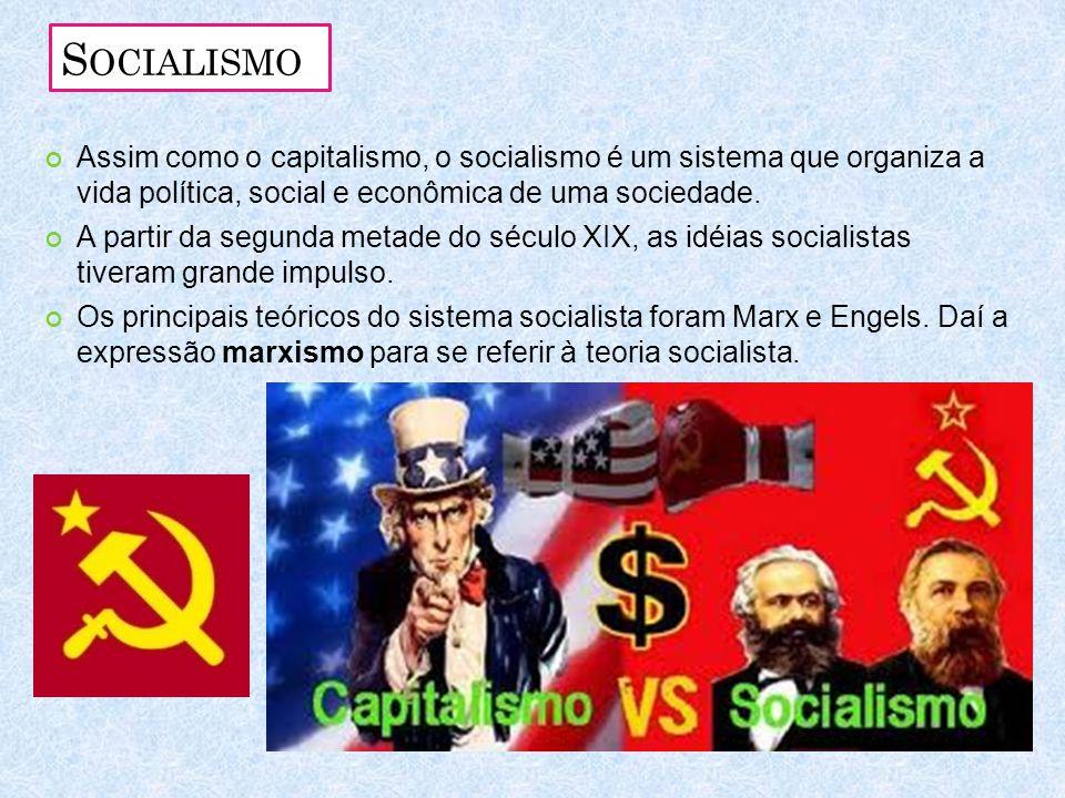 Socialismo Assim como o capitalismo, o socialismo é um sistema que organiza a vida política, social e econômica de uma sociedade.