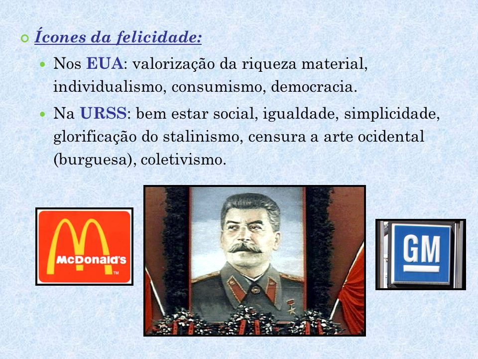 Ícones da felicidade: Nos EUA: valorização da riqueza material, individualismo, consumismo, democracia.