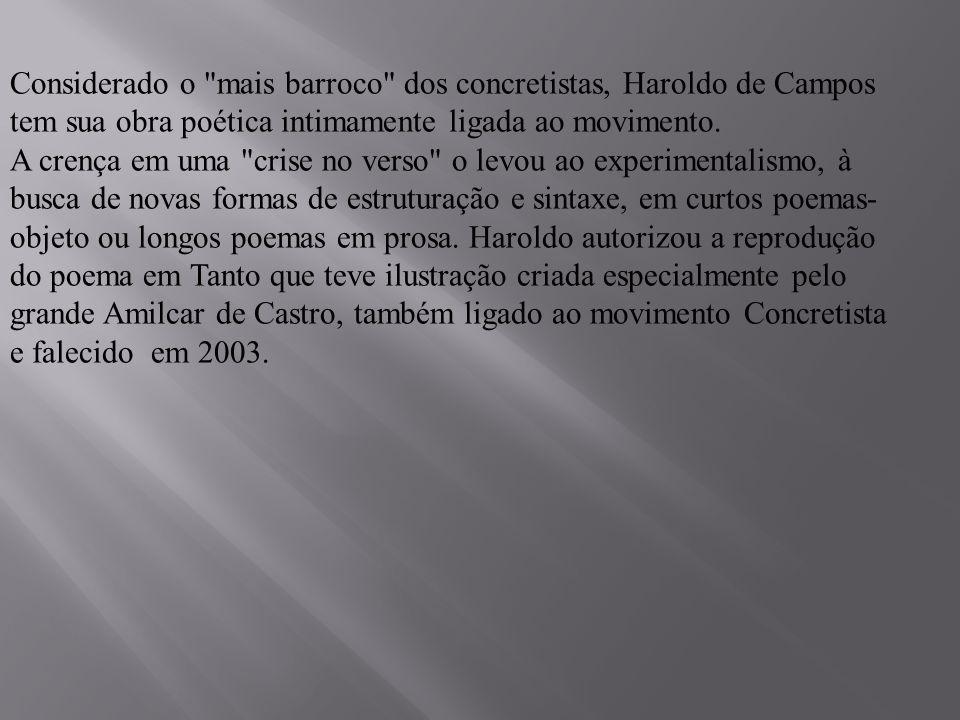 Considerado o mais barroco dos concretistas, Haroldo de Campos tem sua obra poética intimamente ligada ao movimento.