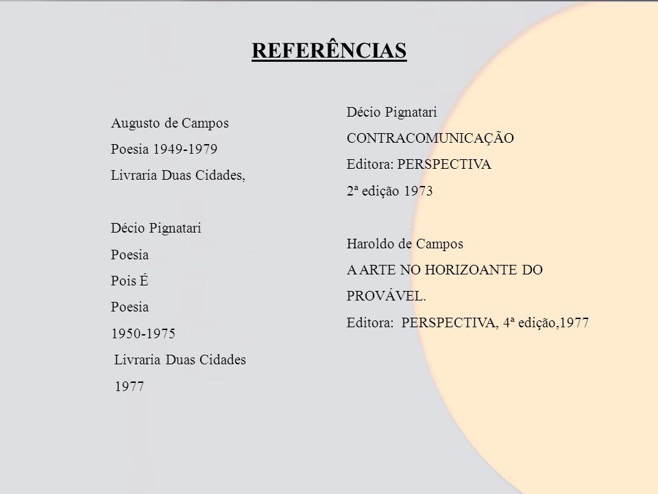 REFERÊNCIAS Décio Pignatari CONTRACOMUNICAÇÃO Augusto de Campos