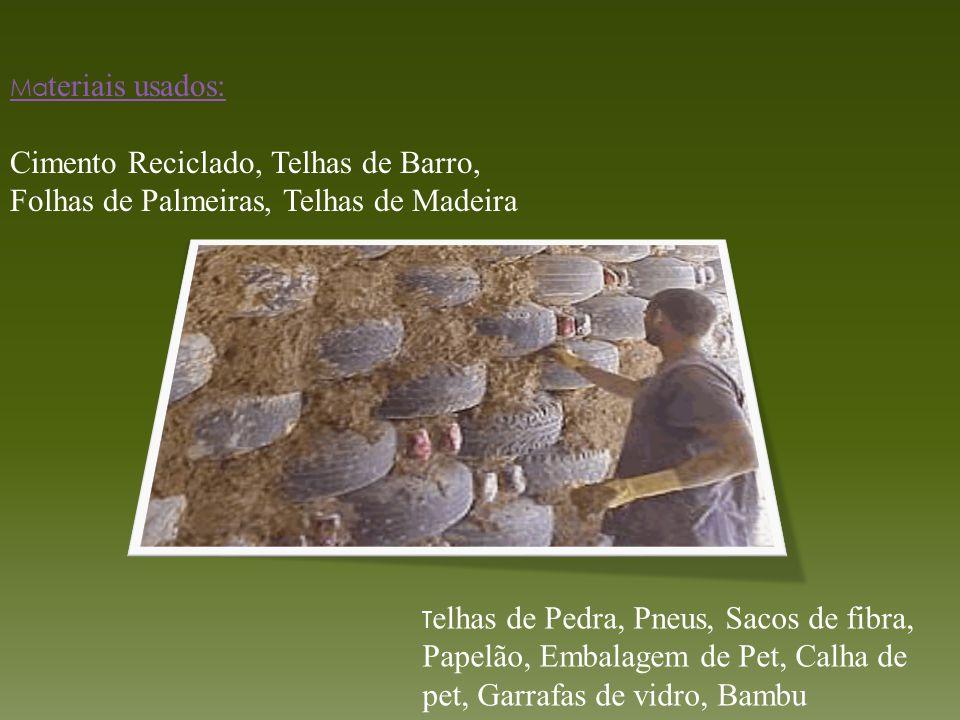 Materiais usados: Cimento Reciclado, Telhas de Barro, Folhas de Palmeiras, Telhas de Madeira.