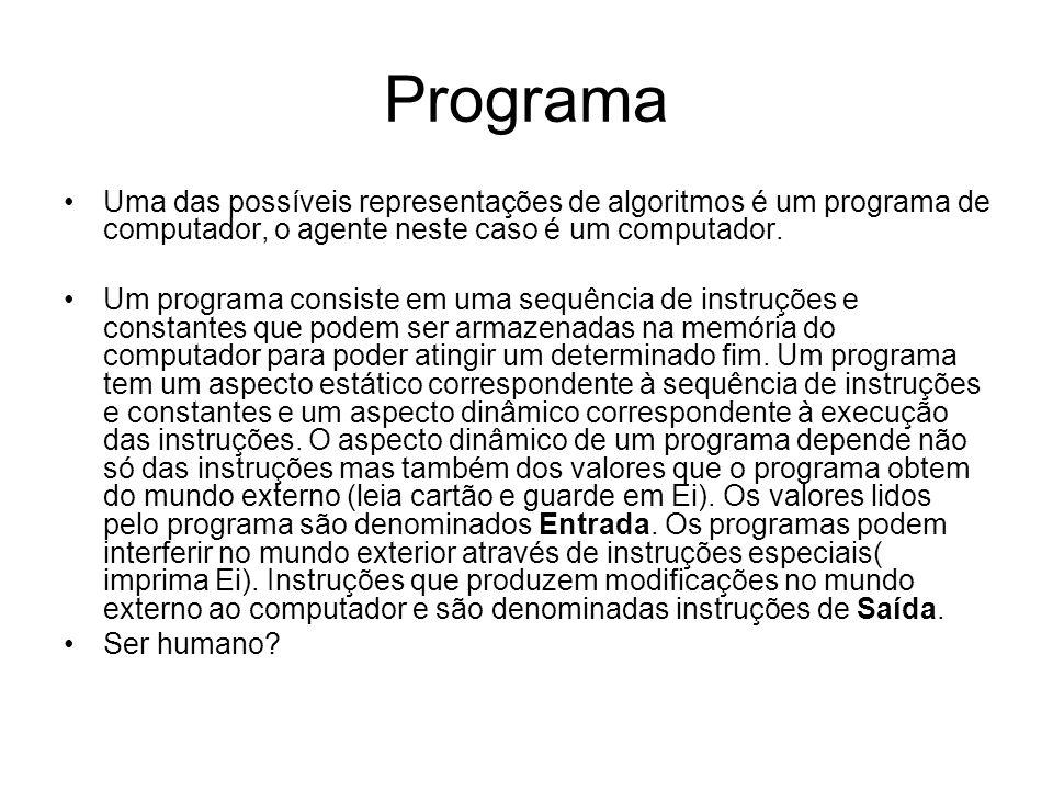 Programa Uma das possíveis representações de algoritmos é um programa de computador, o agente neste caso é um computador.