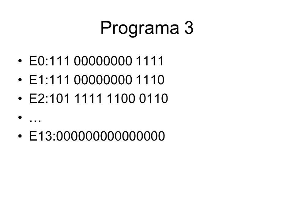 Programa 3 E0:111 00000000 1111 E1:111 00000000 1110 E2:101 1111 1100 0110 … E13:000000000000000