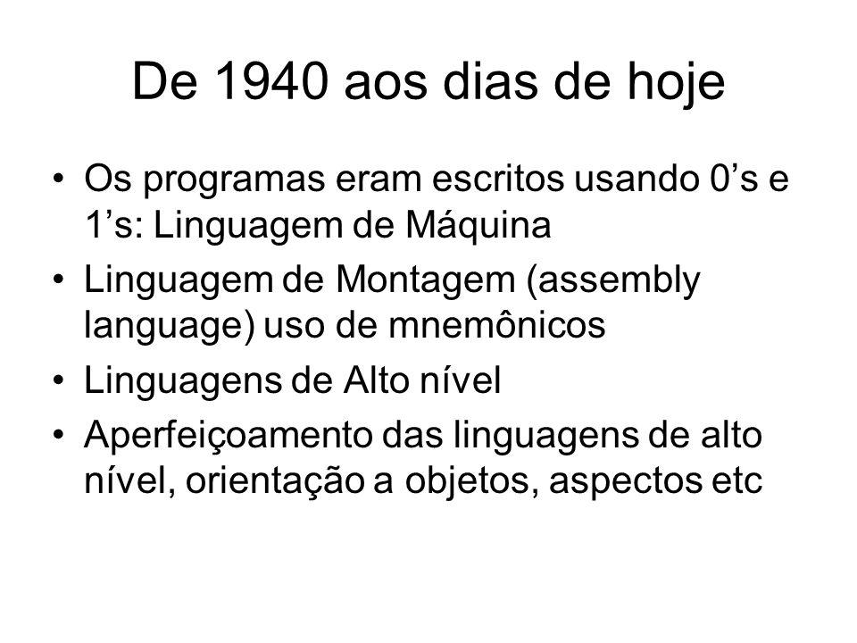 De 1940 aos dias de hoje Os programas eram escritos usando 0's e 1's: Linguagem de Máquina.