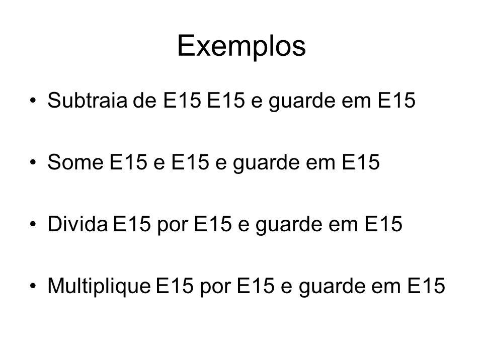 Exemplos Subtraia de E15 E15 e guarde em E15