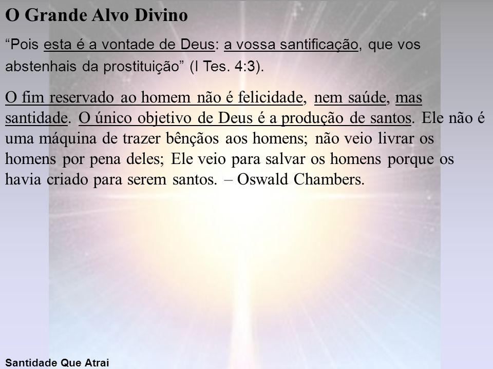 O Grande Alvo Divino Pois esta é a vontade de Deus: a vossa santificação, que vos abstenhais da prostituição (I Tes. 4:3).