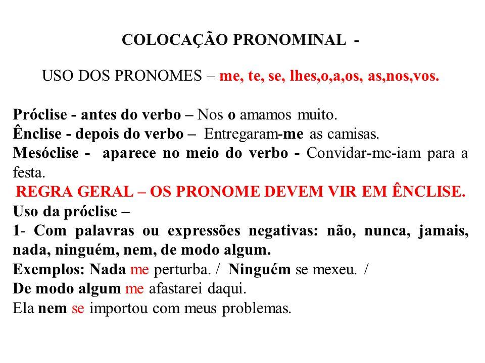 COLOCAÇÃO PRONOMINAL - REGRA GERAL – OS PRONOME DEVEM VIR EM ÊNCLISE.