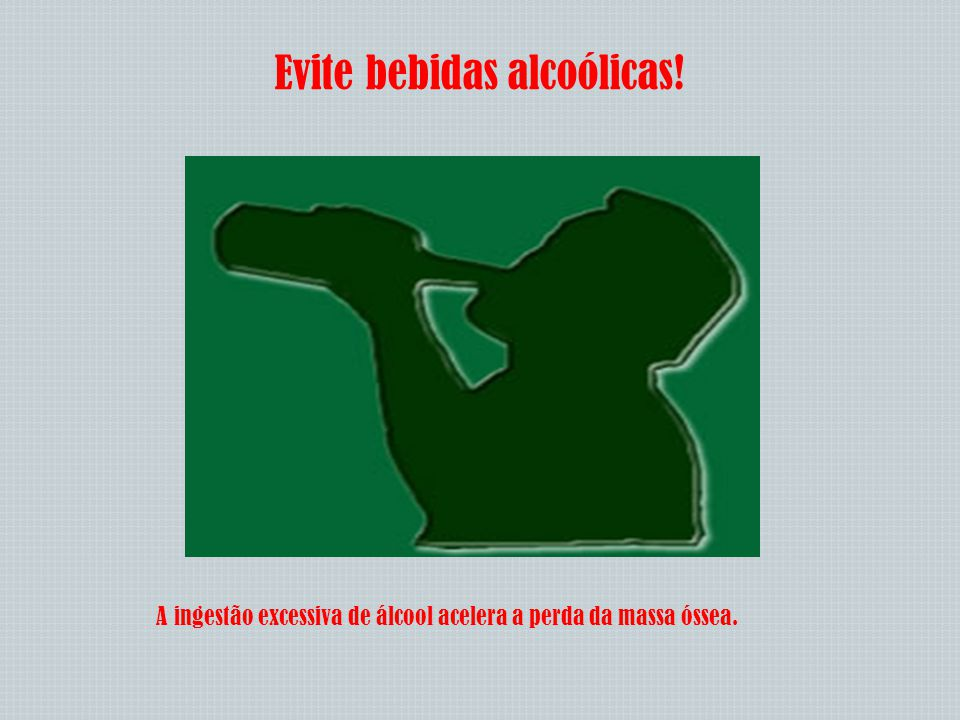 Evite bebidas alcoólicas!
