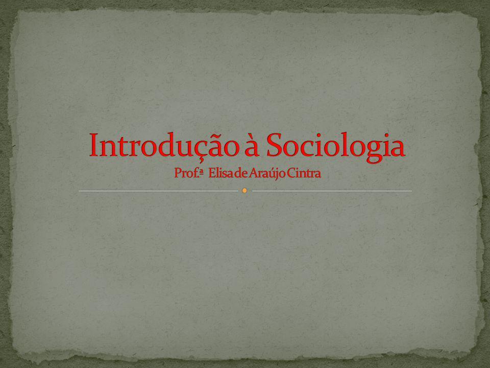 Introdução à Sociologia Prof.ª Elisa de Araújo Cintra