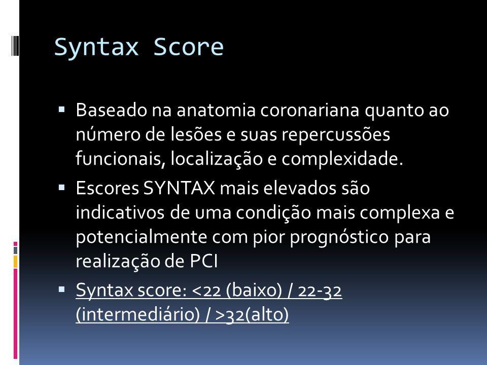 Syntax Score Baseado na anatomia coronariana quanto ao número de lesões e suas repercussões funcionais, localização e complexidade.