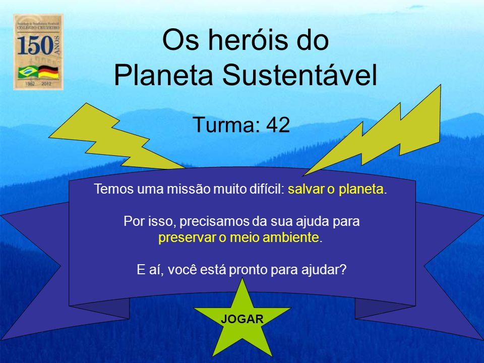 Os heróis do Planeta Sustentável