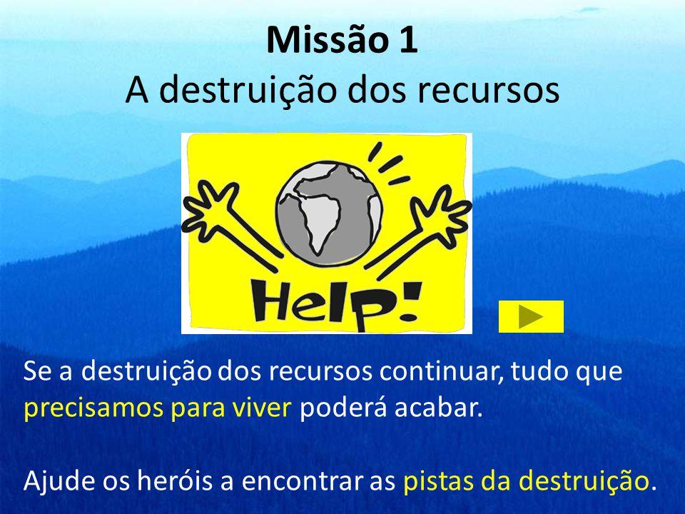 Missão 1 A destruição dos recursos
