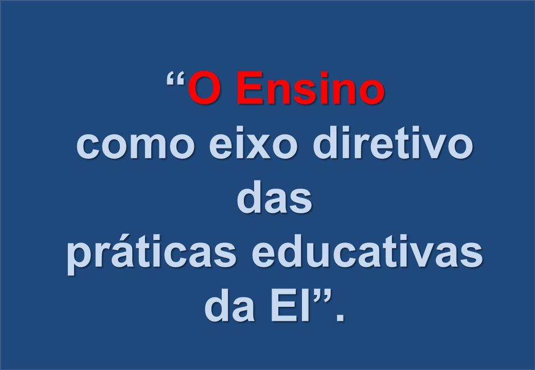 O Ensino como eixo diretivo das práticas educativas da EI .