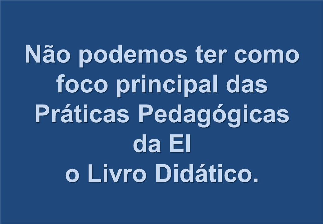 Não podemos ter como foco principal das Práticas Pedagógicas