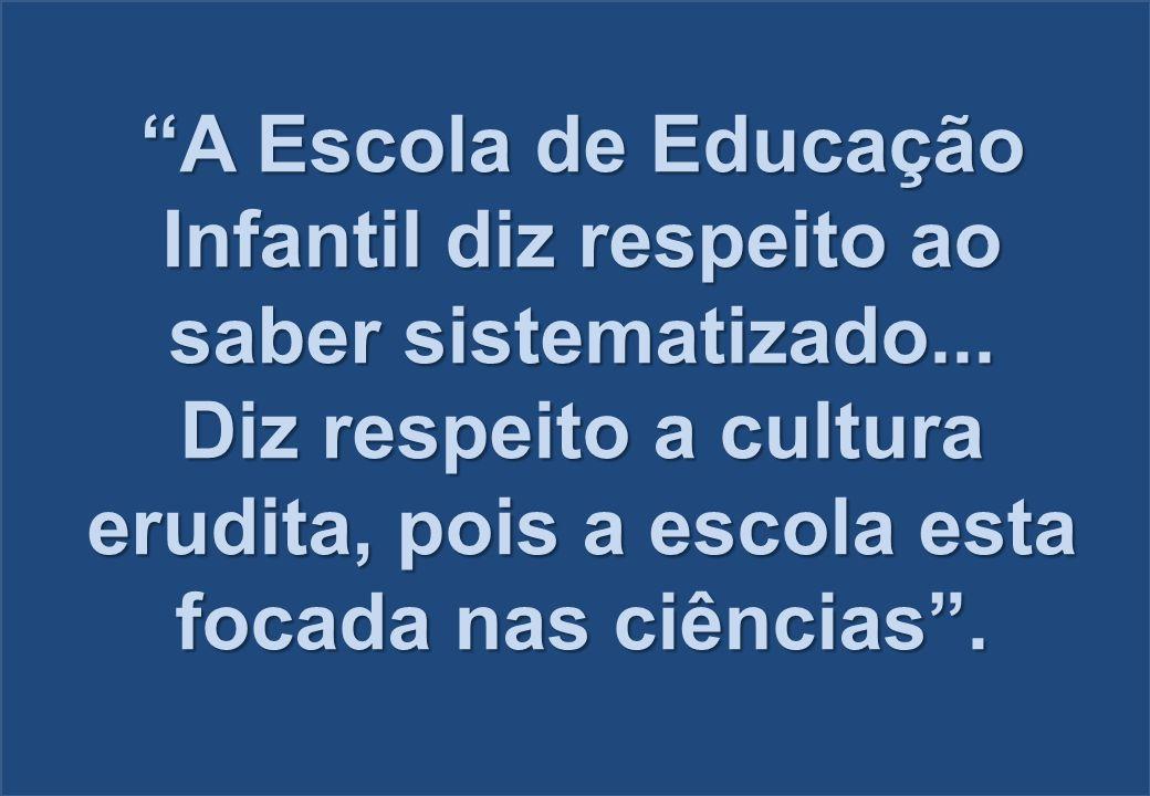 A Escola de Educação Infantil diz respeito ao saber sistematizado...