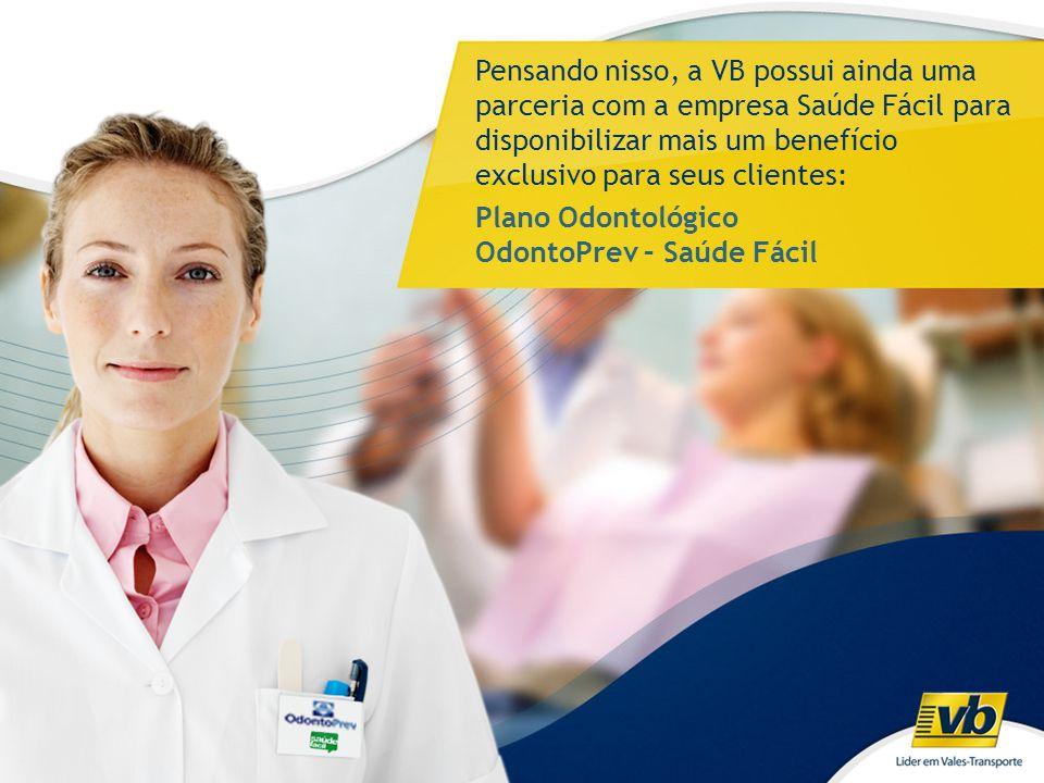 Pensando nisso, a VB possui ainda uma parceria com a empresa Saúde Fácil para disponibilizar mais um benefício exclusivo para seus clientes: