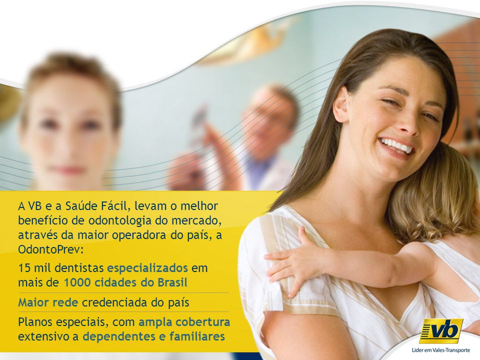 A VB e a Saúde Fácil, levam o melhor benefício de odontologia do mercado, através da maior operadora do país, a OdontoPrev: