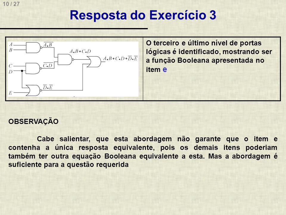 Resposta do Exercício 3 O terceiro e último nível de portas lógicas é identificado, mostrando ser a função Booleana apresentada no item e.