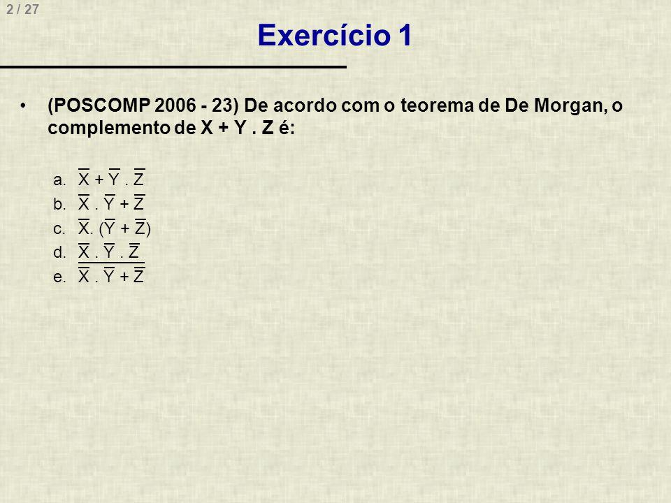 Exercício 1 (POSCOMP 2006 - 23) De acordo com o teorema de De Morgan, o complemento de X + Y . Z é: